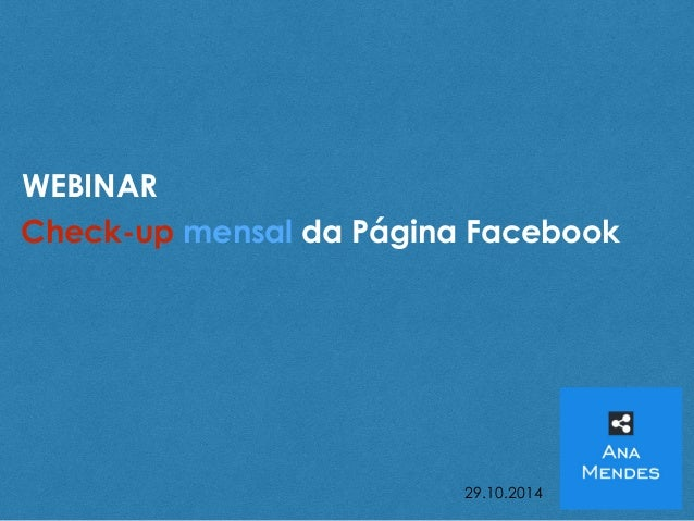 Check-up mensal da Página Facebook  29.10.2014  WEBINAR