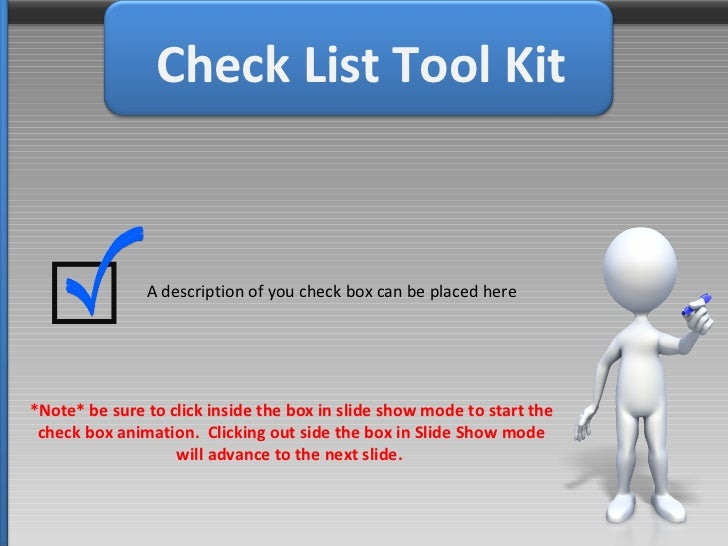 Check List Tool Kit A description of you check box can be placed here *Note* be sure to click inside the box in slide show...