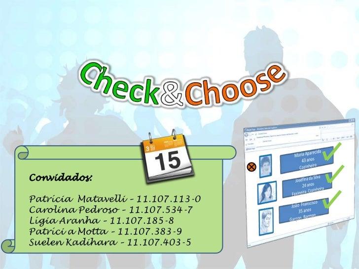 Check&Choose<br />Convidados:<br />Patrícia  Matavelli – 11.107.113-0<br />Carolina Pedroso – 11.107.534-7<br />Lígia Aran...