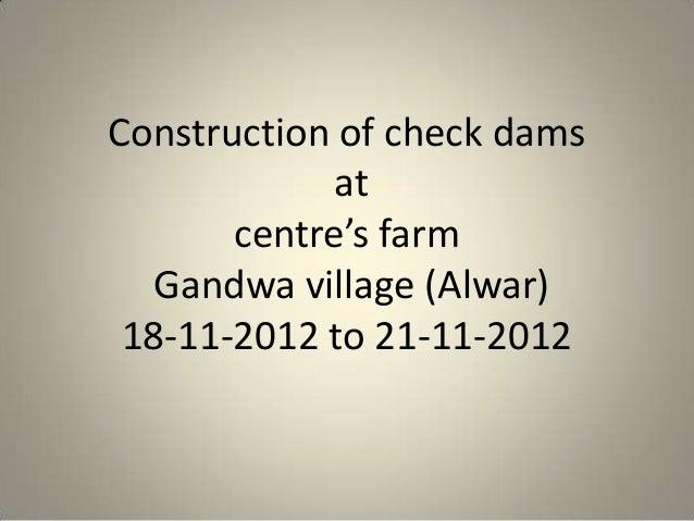 Construction of check dams             at       centre's farm   Gandwa village (Alwar) 18-11-2012 to 21-11-2012