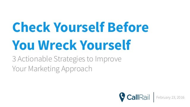 Check Yourself Before  You Wreck Yourself 3 Actionable Strategies to Improve  Your Marketing Approach February 23, 2016