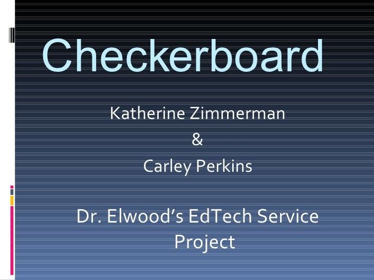Checkerboard <ul><li>Katherine Zimmerman </li></ul><ul><li>& </li></ul><ul><li>Carley Perkins </li></ul><ul><li>Dr. Elwood...