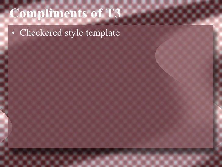 Compliments of T3 <ul><li>Checkered style template </li></ul>