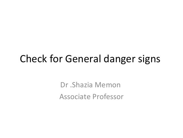 Check for General danger signsDr .Shazia MemonAssociate Professor
