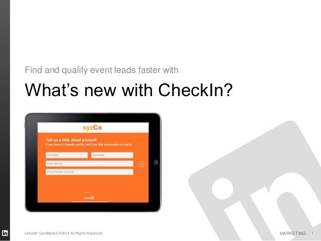 Find and qualify event leads faster with  What's new with CheckIn?  LinkedIn Confidential ©2014 All Rights Reserved  MARKE...