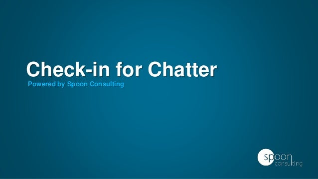 Check-in for Chatter  Powered by Spoon Consulting