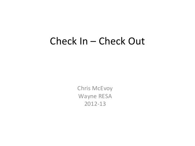 Check In – Check Out     Chris McEvoy     Wayne RESA       2012-13