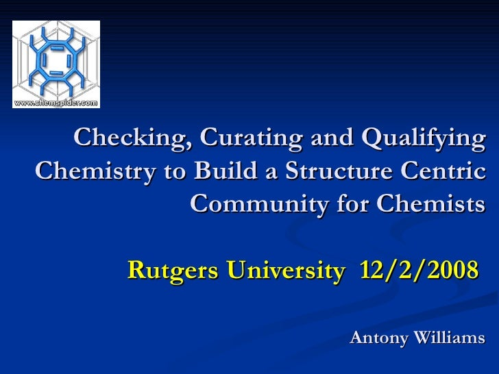 Checking, Curating and Qualifying Chemistry to Build a Structure Centric Community for Chemists Rutgers University  12/2/2...