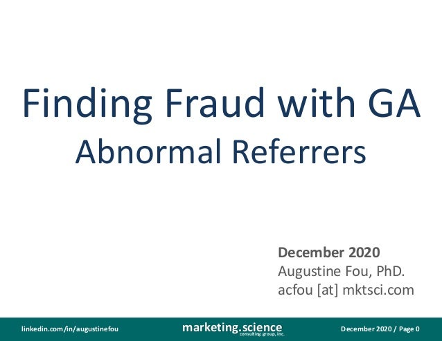 December 2020 / Page 0marketing.scienceconsulting group, inc. linkedin.com/in/augustinefou Finding Fraud with GA Abnormal ...