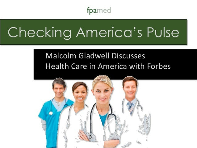 Checking America's Pulse  Malcolm Gladwell Discusses  Health Care in America with Forbes