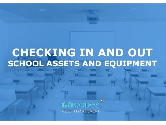 CHECKING IN AND OUT SCHOOL ASSETS AND EQUIPMENT