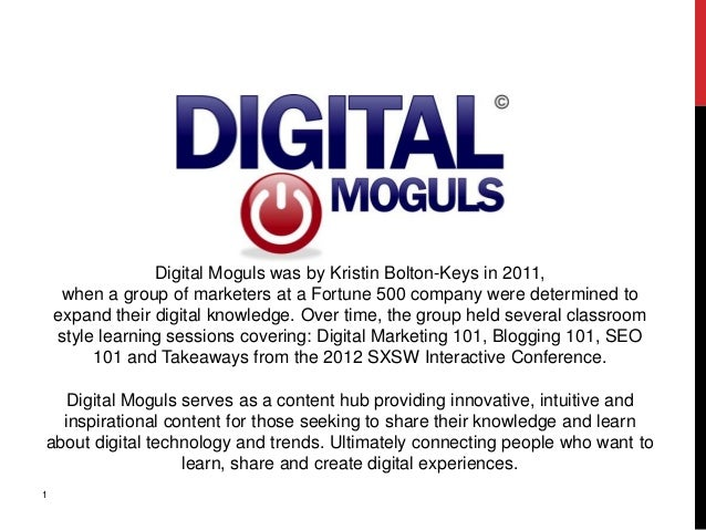 Digital Moguls was by Kristin Bolton-Keys in 2011,     when a group of marketers at a Fortune 500 company were determined ...