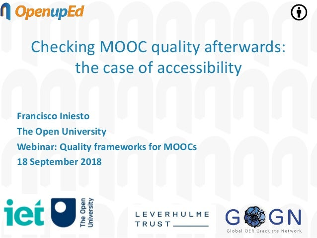 Checking MOOC quality afterwards: the case of accessibility Francisco Iniesto The Open University Webinar: Quality framewo...