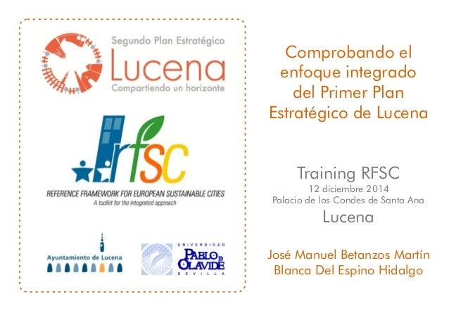 Comprobando el  enfoque integrado  del Primer Plan  Estratégico de Lucena  Training RFSC  12 diciembre 2014  Palacio de lo...