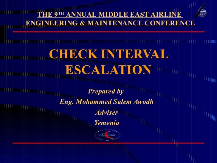 CHECK INTERVAL ESCALATION Prepared by  Eng. Mohammed Salem Awodh Adviser  Yemenia THE 9 TH  ANNUAL MIDDLE EAST AIRLINE  EN...