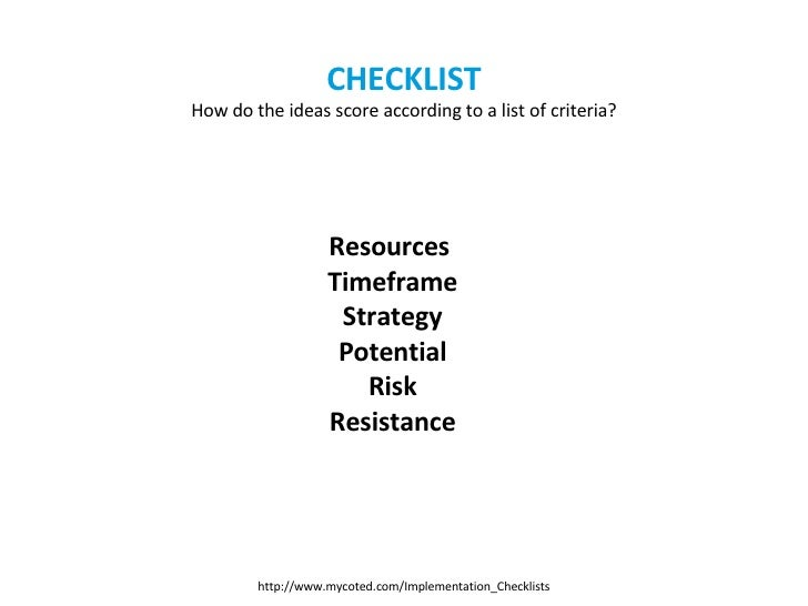 CHECKLIST How do the ideas score according to a list of criteria? Resources   Timeframe Strategy Potential Risk Resistance...
