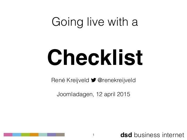 dsd business internet Going live with a  Checklist René Kreijveld ! @renekreijveld  Joomladagen, 12 april 2015 1
