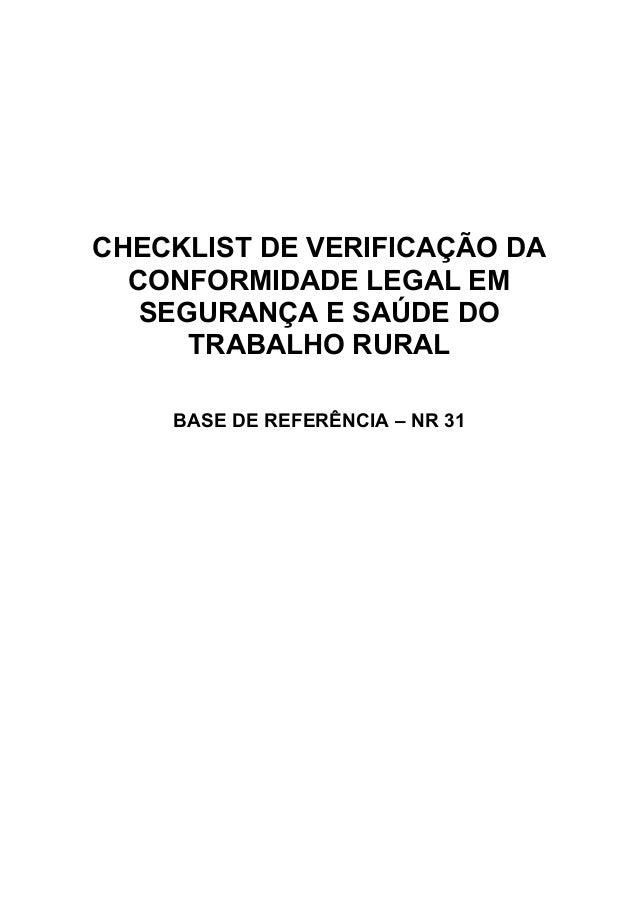 CHECKLIST DE VERIFICAÇÃO DA  CONFORMIDADE LEGAL EM   SEGURANÇA E SAÚDE DO      TRABALHO RURAL    BASE DE REFERÊNCIA – NR 31
