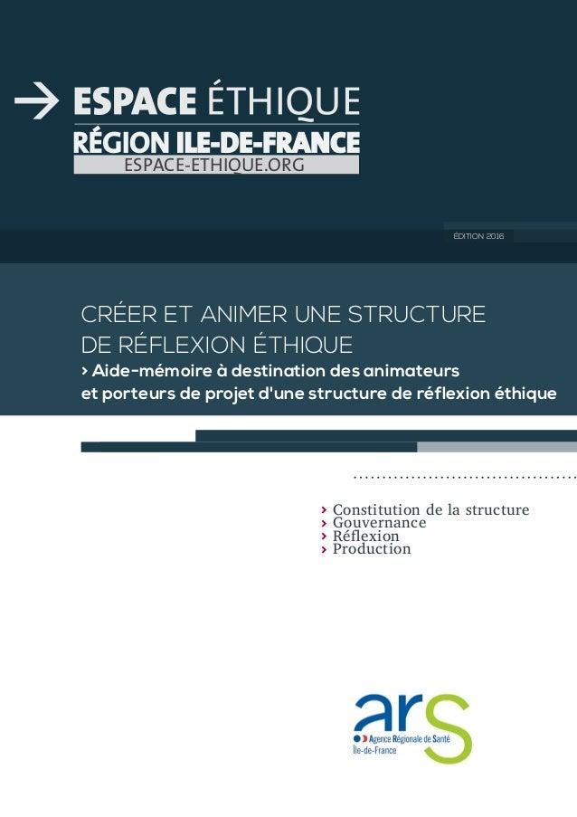 RÉGION ILE-DE-FRANCE ESPACE-ETHIQUE.ORG CRÉER ET ANIMER UNE STRUCTURE DE RÉFLEXION ÉTHIQUE > Aide-mémoire à destination de...
