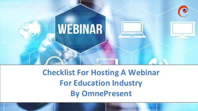 www.omnepresent.com Checklist For Hosting A Webinar For Education Industry By OmnePresent