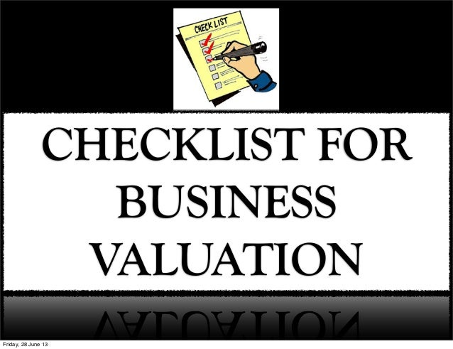 Checklist For Business Valuation1. Know The Purpose Of Valuation:You should know the purpose of valuing your business in t...