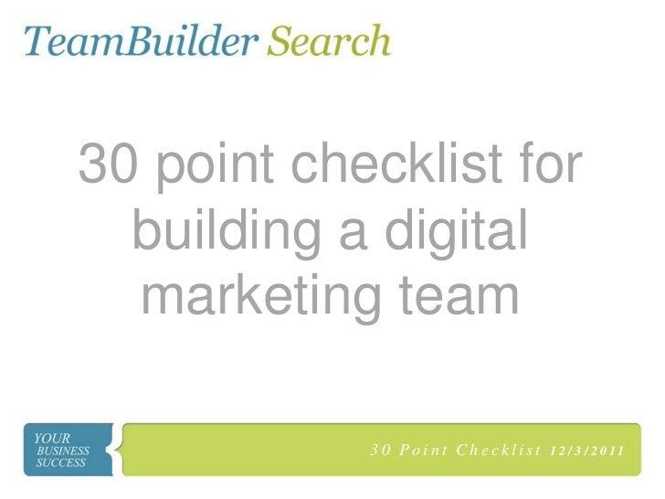 30 point checklist for  building a digital  marketing team            30 Point Checklist   1 2 / 3 / 2 0 11