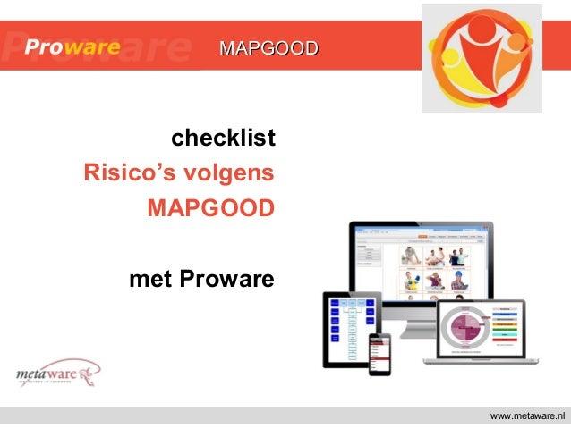 www.metaware.nl checklist Risico's volgens MAPGOOD met Proware MAPGOODMAPGOOD
