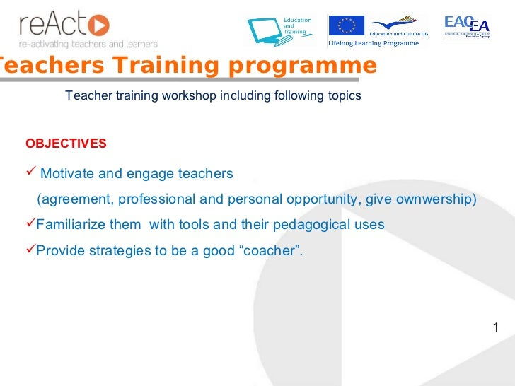 Teachers Training programme Flexible programme Teacher training workshop including following topics <ul><li>Motivate and e...