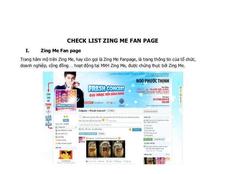 CHECK LIST ZING ME FAN PAGE  I.      Zing Me Fan pageTrang hâm mộ trên Zing Me, hay còn gọi là Zing Me Fanpage, là trang t...