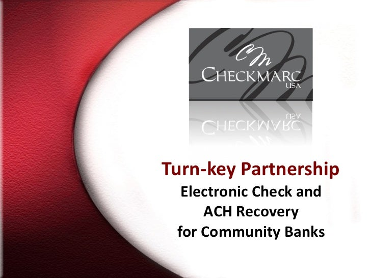 Turn-key Partnership  Electronic Check and  ACH Recovery  for Community Banks