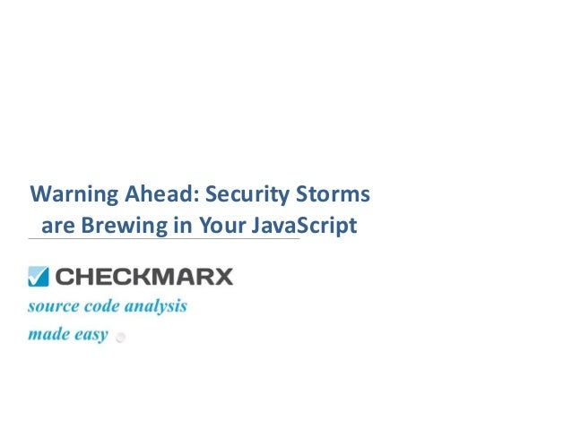 Warning Ahead: Security Storms  are Brewing in Your JavaScript