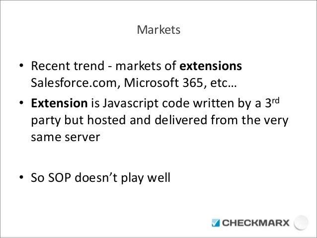 Markets  • Recent trend - markets of extensions  Salesforce.com, Microsoft 365, etc…  • Extension is Javascript code writt...