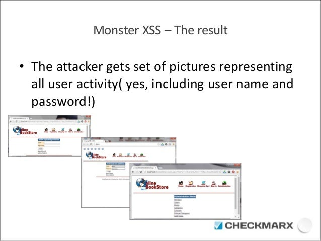 Monster XSS – The result  • The attacker gets set of pictures representing  all user activity( yes, including user name an...