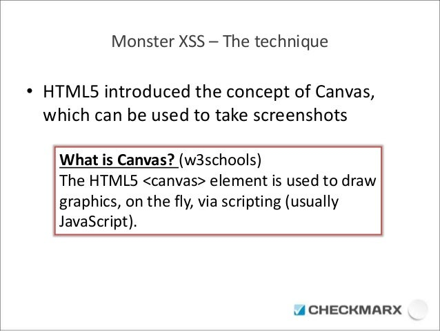 Monster XSS – The technique  • HTML5 introduced the concept of Canvas,  which can be used to take screenshots  What is Can...