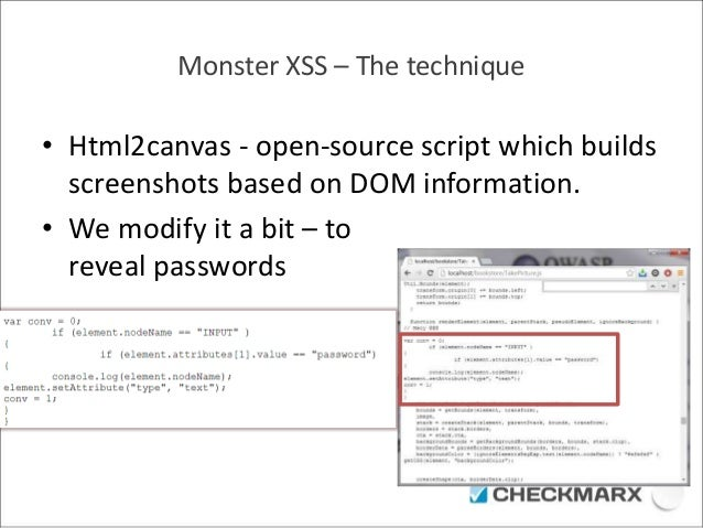 Monster XSS – The technique  • Html2canvas - open-source script which builds  screenshots based on DOM information.  • We ...