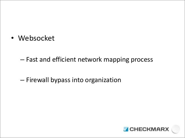 • Websocket  – Fast and efficient network mapping process  – Firewall bypass into organization