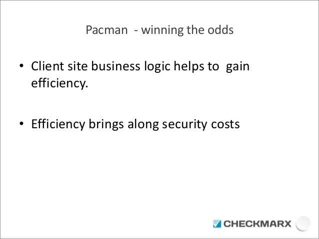 Pacman - winning the odds  • Client site business logic helps to gain  efficiency.  • Efficiency brings along security cos...