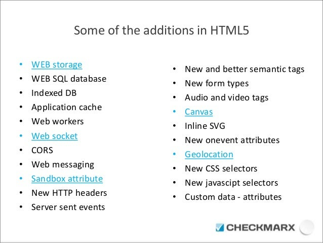 Some of the additions in HTML5  • WEB storage  • WEB SQL database  • Indexed DB  • Application cache  • Web workers  • Web...