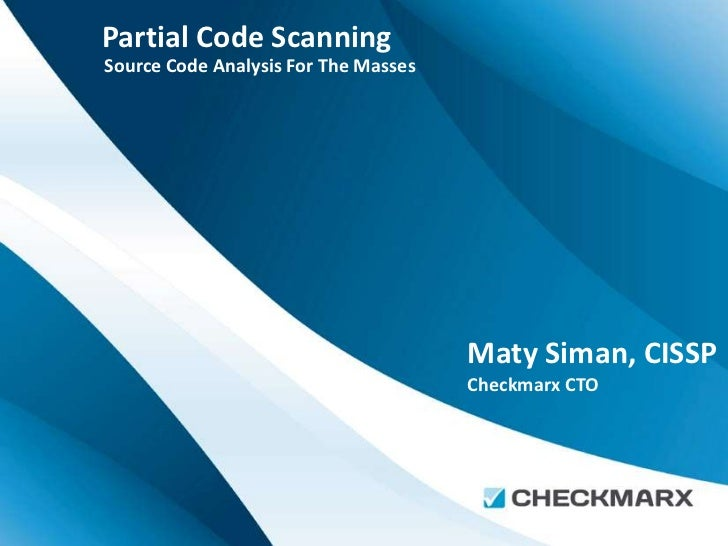 Partial Code ScanningSource Code Analysis For The Masses                                      Maty Siman, CISSP           ...