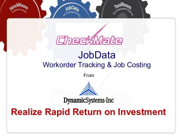 JobDataWorkorder Tracking & Job CostingRealize Rapid Return on InvestmentFrom
