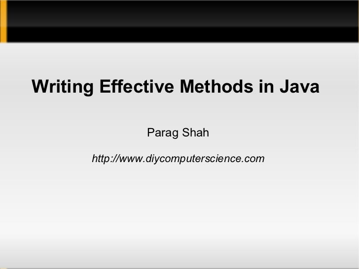 Writing Effective Methods in Java                Parag Shah      http://www.diycomputerscience.com
