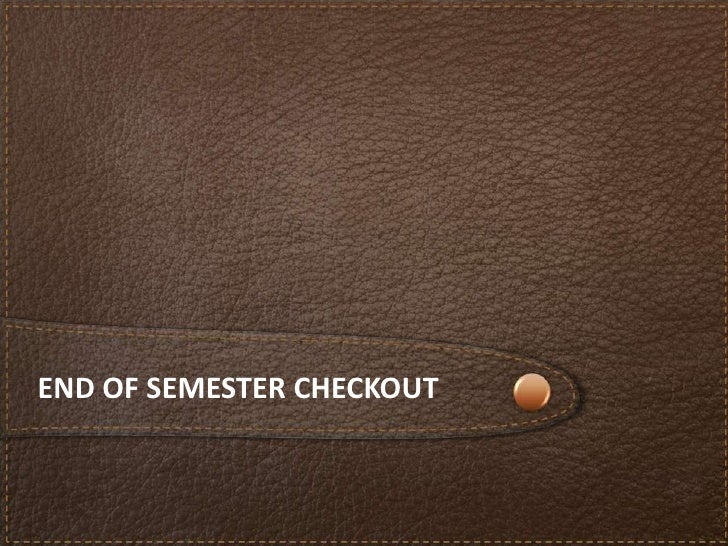 END OF SEMESTER CHECKOUT