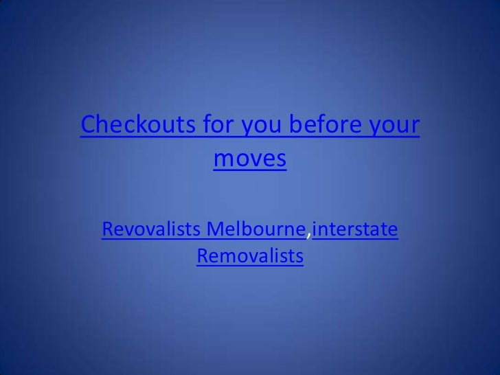 Checkouts for you before your           moves Revovalists Melbourne,interstate           Removalists
