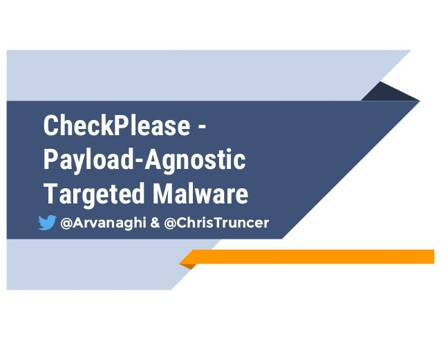 CheckPlease - Payload-Agnostic Targeted Malware @Arvanaghi & @ChrisTruncer