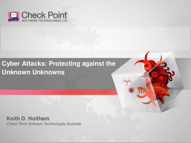 1©2014 Check Point Software Technologies Ltd. Cyber Attacks: Protecting against the Unknown Unknowns Keith D. Holtham Chec...
