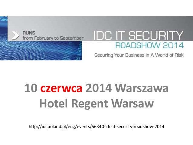 10 czerwca 2014 Warszawa Hotel Regent Warsaw http://idcpoland.pl/eng/events/56340-idc-it-security-roadshow-2014