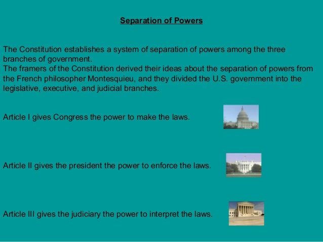 Separation of Powers The Constitution establishes a system of separation of powers among the three branches of government....