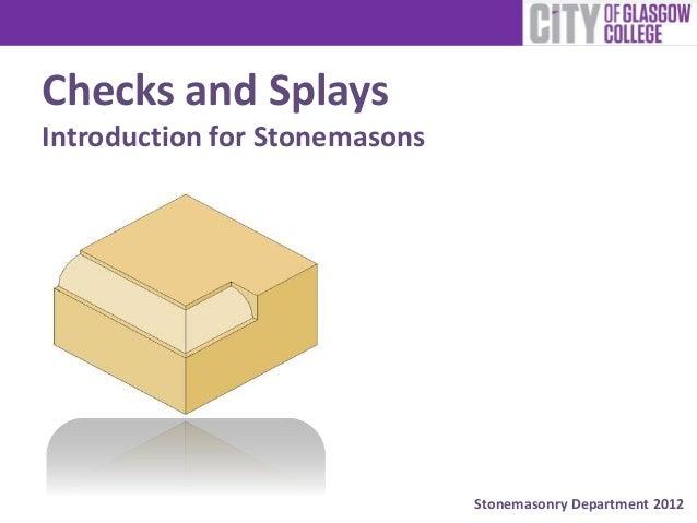 Stonemasonry Department 2012 Checks and Splays Introduction for Stonemasons