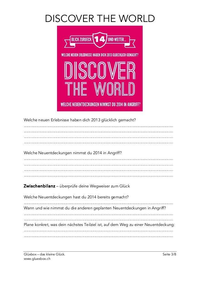 Glüxbox – das kleine Glück. Seite 3/8 www.gluexbox.ch DISCOVER THE WORLD Welche neuen Erlebnisse haben dich 2013 glücklich...