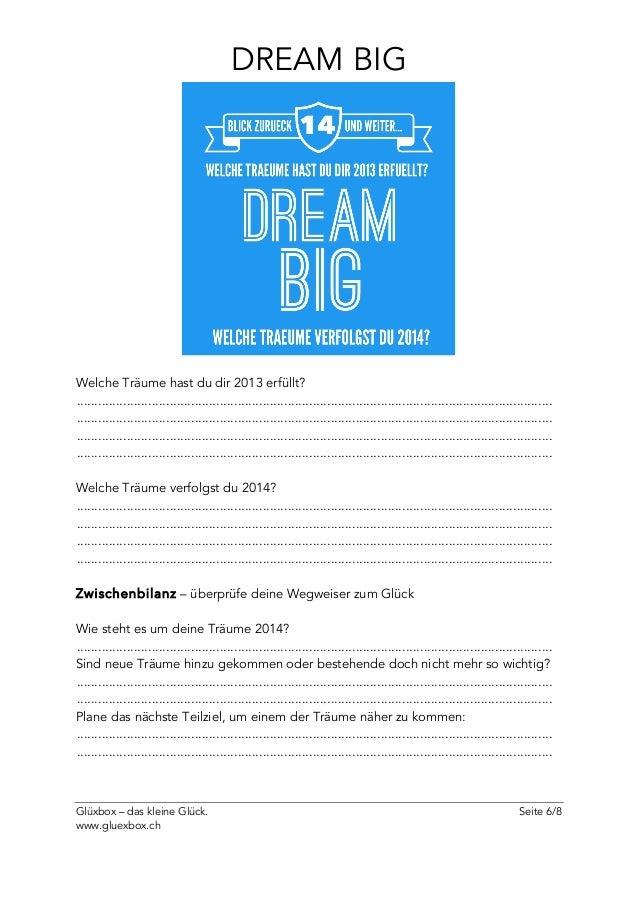 Glüxbox – das kleine Glück. Seite 6/8 www.gluexbox.ch DREAM BIG Welche Träume hast du dir 2013 erfüllt? .....................